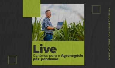Assista ao vivo! Live discute os cenários para o agronegócio pós-pandemia
