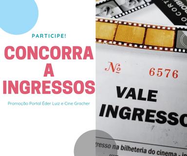 Confira os ganhadores dos ingressos da promoção do Portal Éder Luiz e Cine Gracher