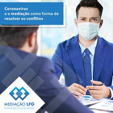 Coronavírus e a Mediação como forma de resolver conflitos